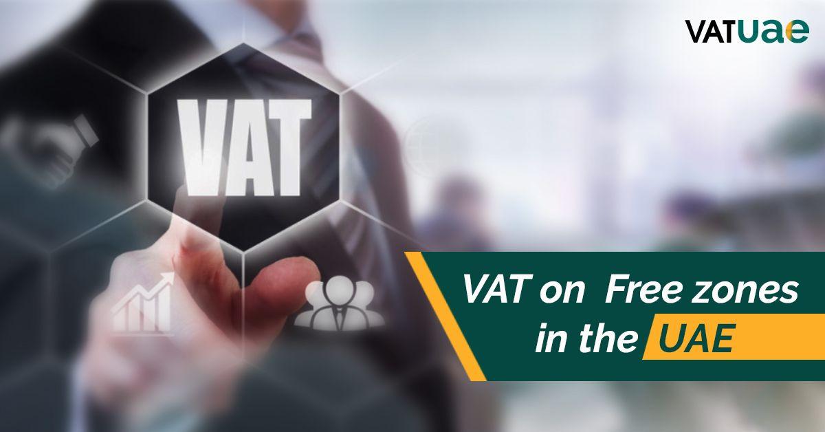 Get Detailed About Vat On Uae Free Zones The Vat Uae Vat In Uae Uae Consulting