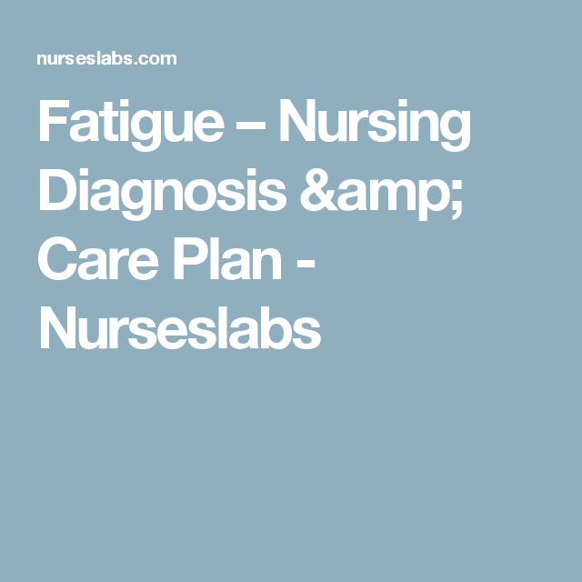 Fatigue - Nursing Diagnosis & Care Plan | Nursing ...