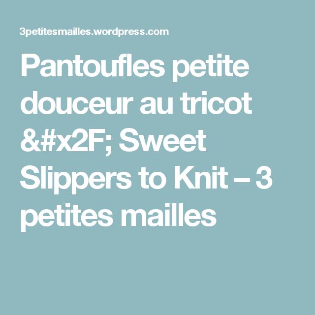 Pantoufles petite douceur au tricot / Sweet Slippers to Knit – 3 petites mailles