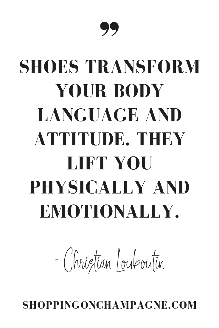 shoe quotes quot;Shoes transform your body language and attitude. They lift you physically and emotionally.quot; - Christian Louboutin #fashion #fashionquote #shoes #quotes