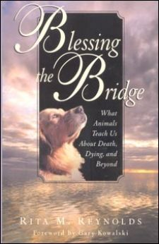 "Blessing the Bridge by Rita Reynolds is subtitled ""What Animals Teach Us about Death, Dying and Beyond."" For more than twenty years, Reynolds has worked with sick and dying animals at her animal sanctuary, Howling Success. She offers a pioneering approach to understanding and working with aging and dying animals, with specifics on how to comfort and ease them into death, such as creating a soothing environment, herbal stress relievers, and comforting words."