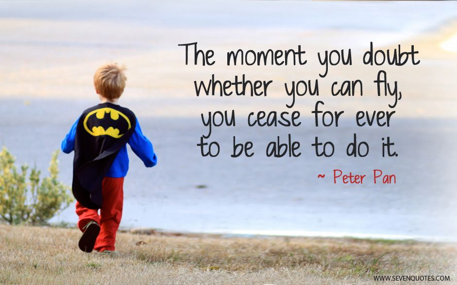 The Moment Where You Doubt Whether You Can Fly You Cease For Ever Being Able To Do It Peter Pan Quotes In This Moment Quote Of The Day