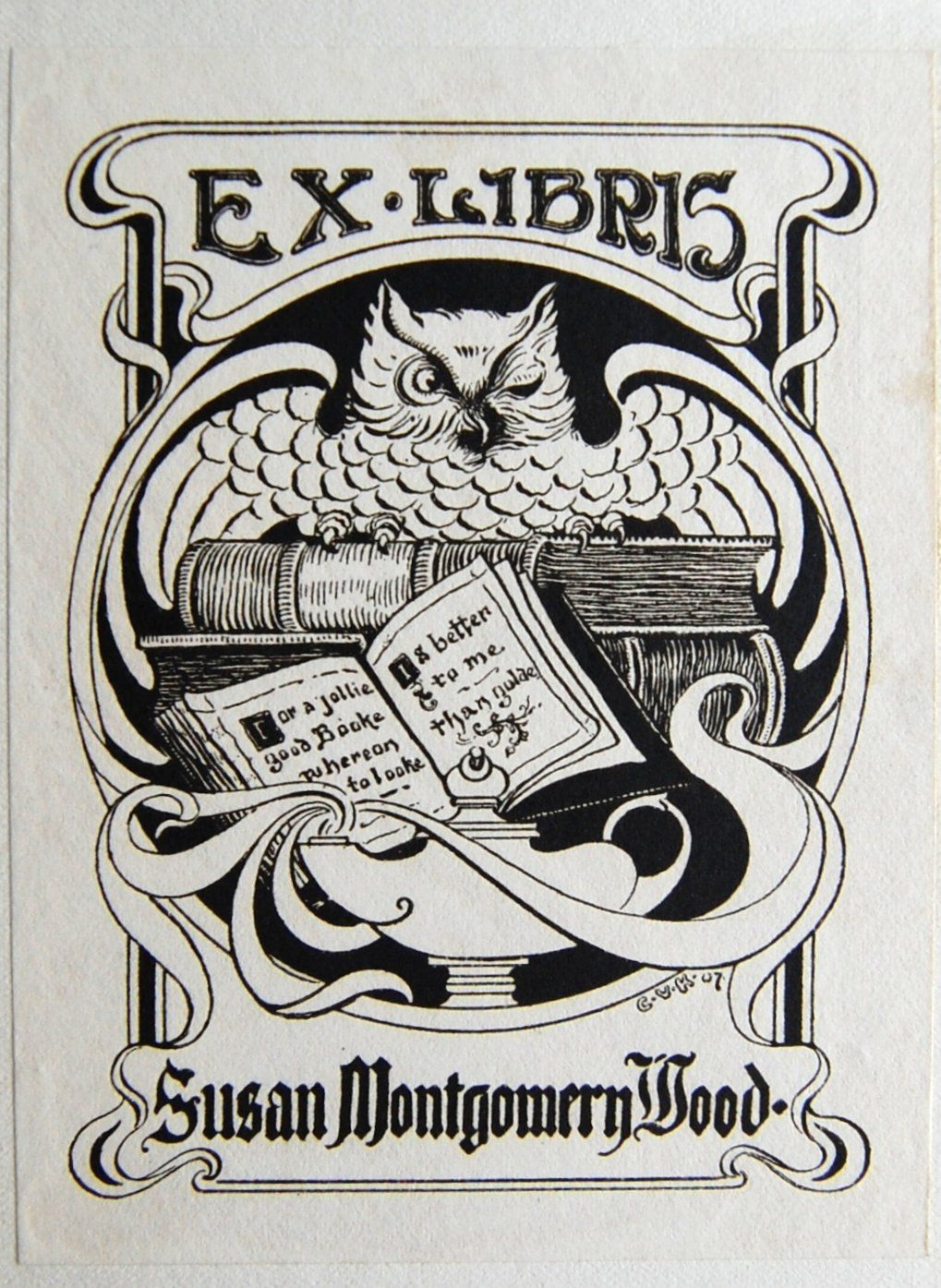 "Bookplate of Susan Montgomery Wood. Designed by C. Valentine Kirby in 1907. ""For a jollie good Booke whereon to look. Is better to me than golde."""