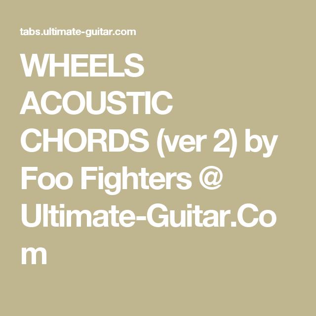 WHEELS ACOUSTIC CHORDS (ver 2) by Foo Fighters @ Ultimate-Guitar.Com ...