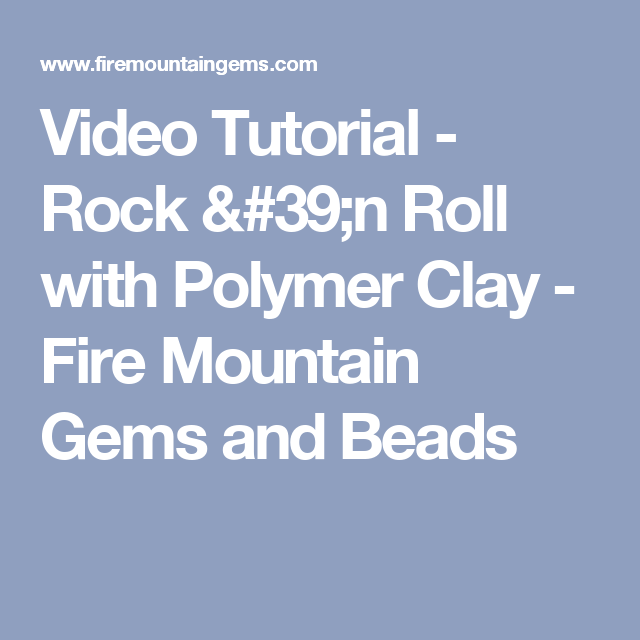 Video Tutorial - Rock 'n Roll with Polymer Clay - Fire Mountain Gems and Beads