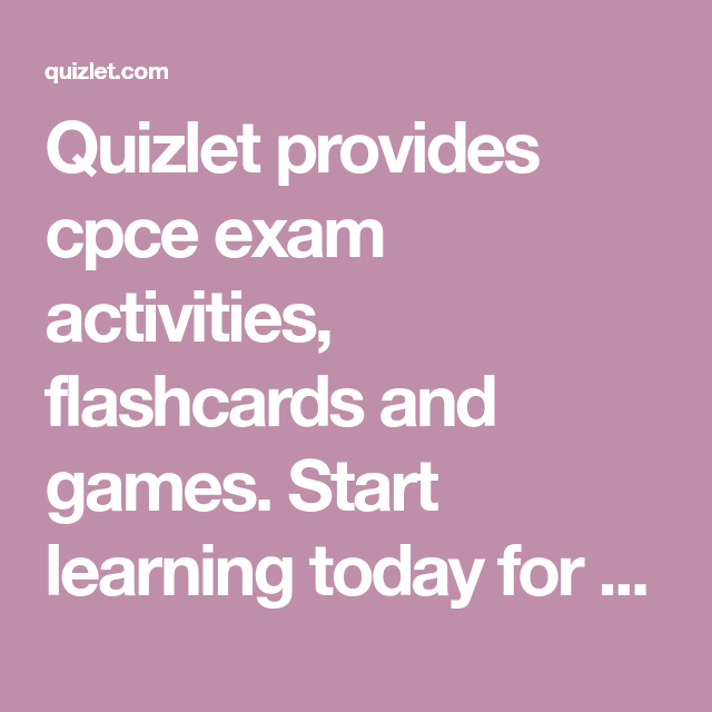 Quizlet provides cpce exam activities, flashcards and games  Start