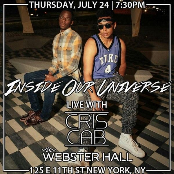 I.O.U. Opens For Cris Cab At Webster Hall  -  http://www.radikal.com/2014/07/24/o-u-opens-cris-cab-webster-hall/ -  Tonight, July 24th, I.O.U. aka Inside Our Universe will be performing with a live band all of their hits off their debut album the Soul & The Intellect at the legendary Webster Hall in New York City at 7:30PM. Tickets are 12$ and you must be 16+ to attend. The band will be opening for ...