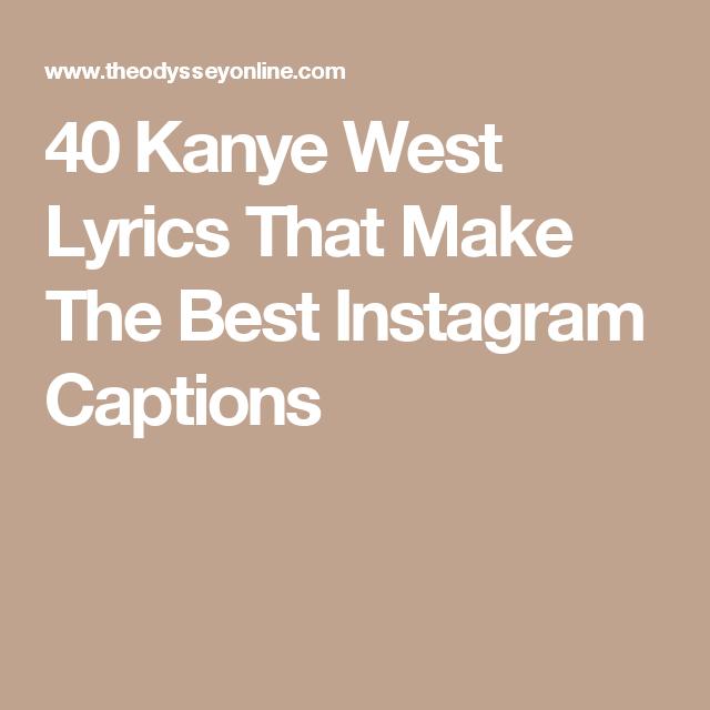 40 Kanye West Lyrics That Make The Best Instagram Captions Good Instagram Captions Instagram Captions Songs Kanye West Lyrics