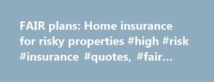 FAIR plans Home insurance for risky properties #high #risk - risk plans