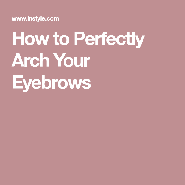 How to Perfectly Arch Your Eyebrows   Eyebrows, Arched ...