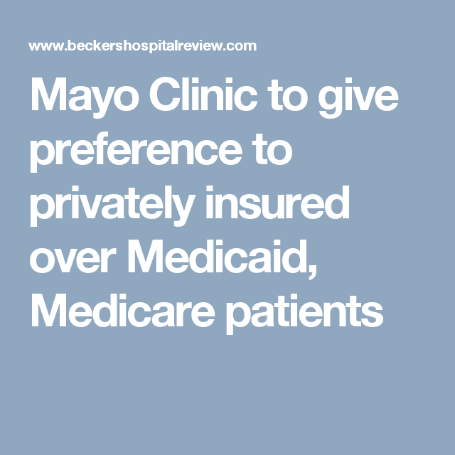 Mayo Clinic to give preference to privately insured over