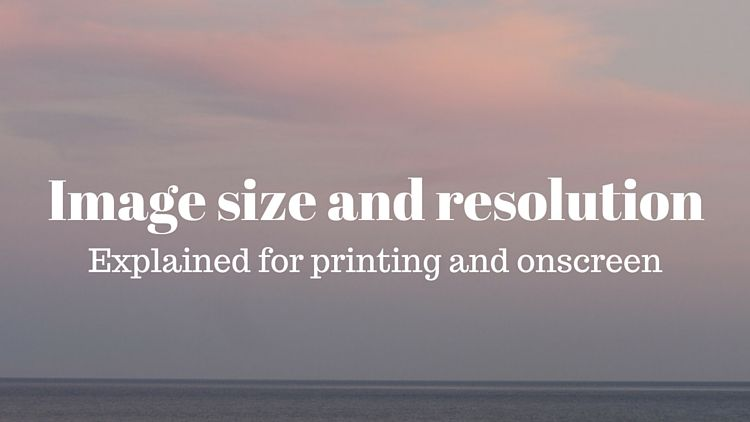 Image Size And Resolution Explained For Print And Onscreen Digital Photography School Digital Photography Photography Software