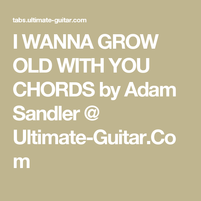 I Wanna Grow Old With You Chords By Adam Sandler Ultimate Guitar