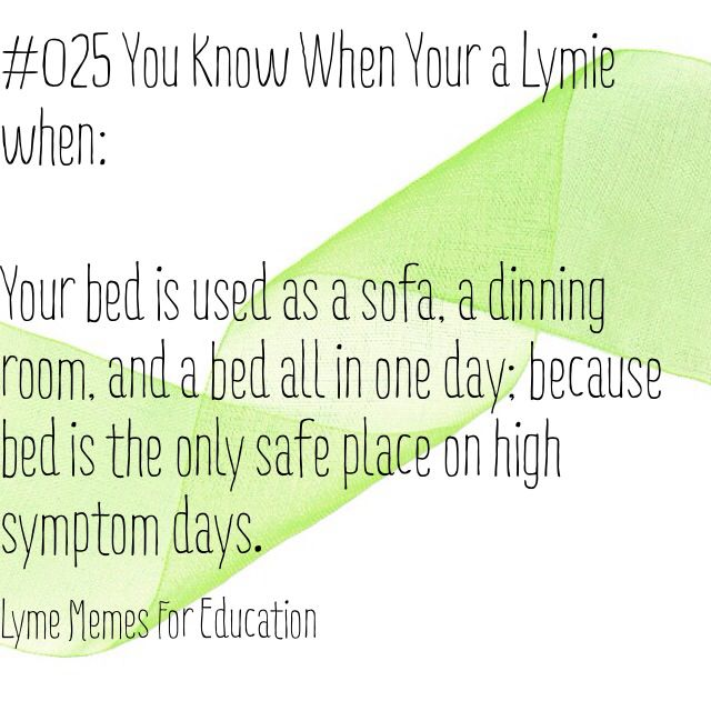 Lyme disease. Chronically ill. Bed is my refuge. Lyme Memes For Education