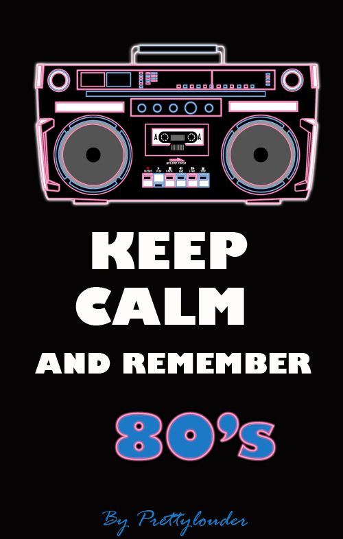 keep Calm and Remember 80's by Prettylouder