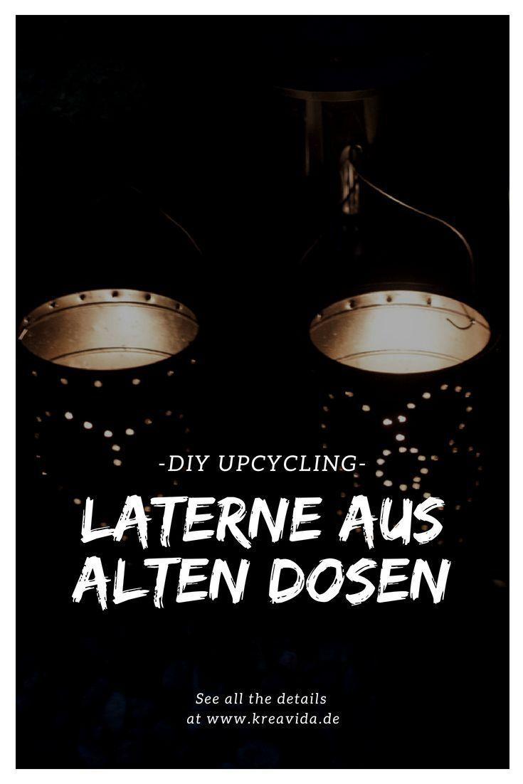 DIY Upcycling: Laterne aus alten Dosen - in 2018   Deutsche auf ...