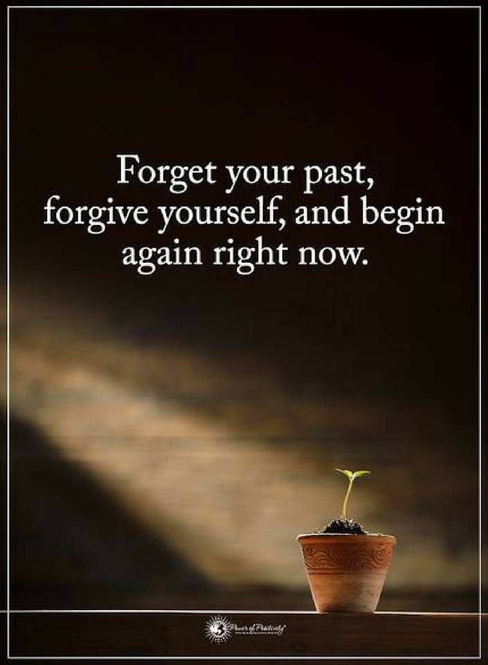 Quotes Forget Your Past Forgive Yourself And Begin Again Right Now Forgiving Yourself Wealth Affirmations Job Motivation
