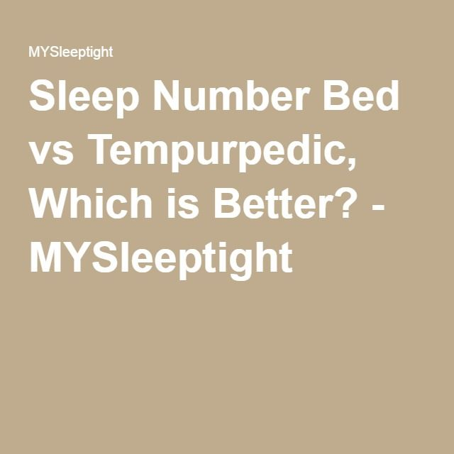 Sleep Number Bed Vs Tempurpedic Which Is Better Mysleeptight