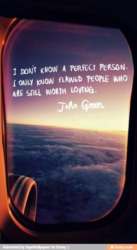 I Donu0027t Know A Perfect Person. I Only Know Flawed People Who Are Still  Worth Loving.