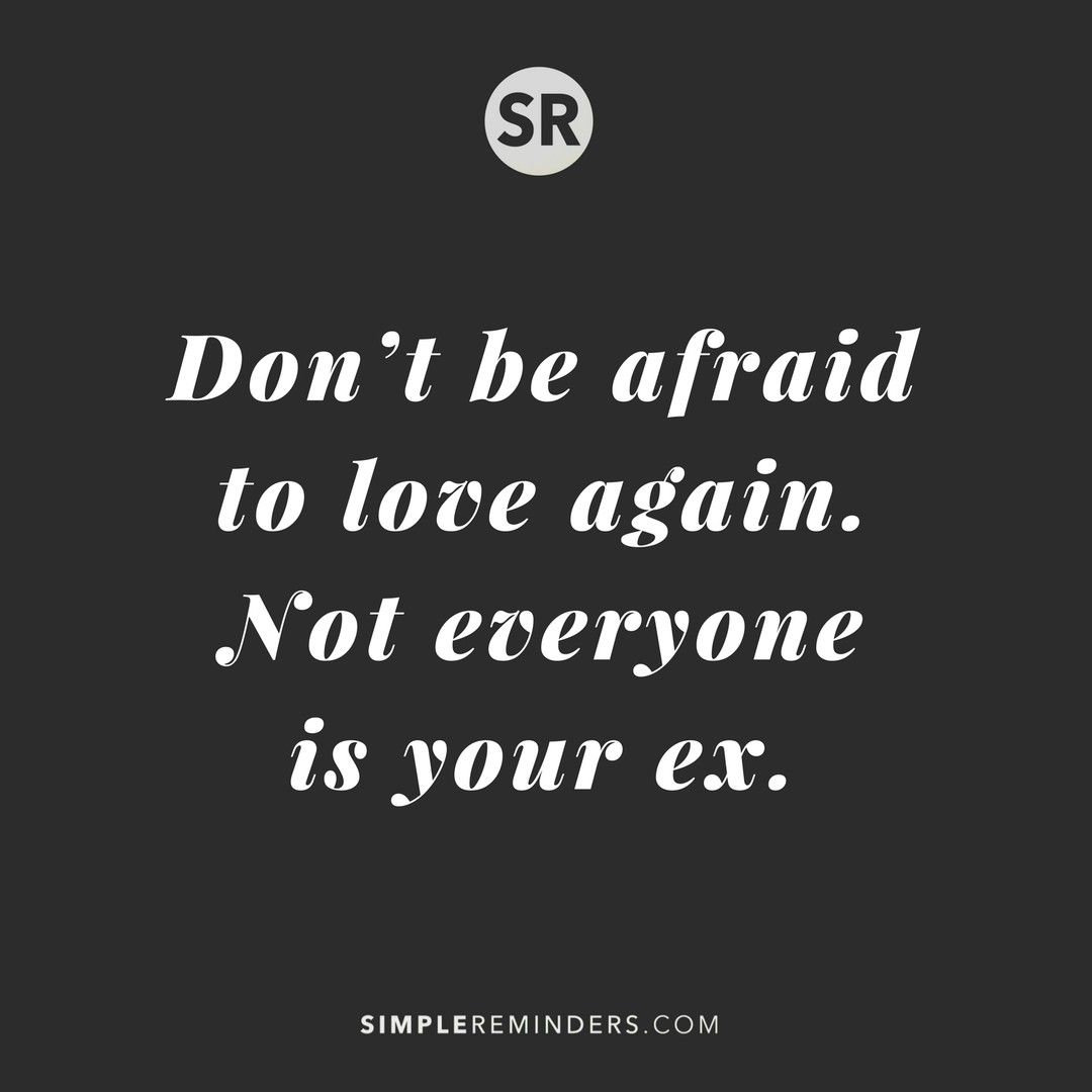 Dont Be Afraid To Love Again Not Everyone Is Your Ex