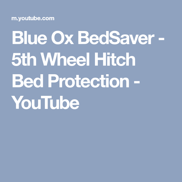 Blue Ox Bedsaver 5th Wheel Hitch Bed Protection Youtube Bed