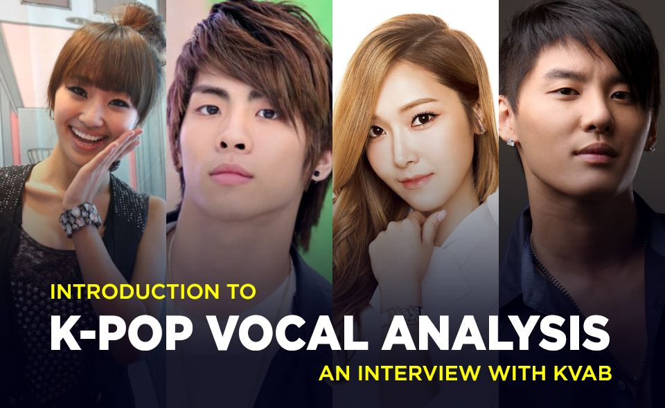 Introduction To K Pop Vocal Analysis An Interview With Kvab Part I Vocal Pop Singers Pop
