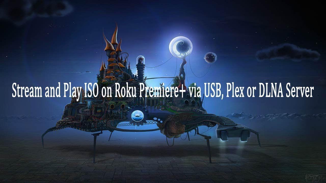 Stream and Play ISO on Roku Premiere+ via USB, Plex or DLNA