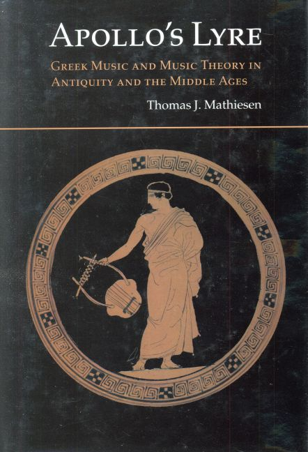 Apollo's Lyre: Greek Music and Music Theory in Antiquity and the Middle Ages ~ ThomasMathiesen ~ University of Nebraska Press ~ c1999
