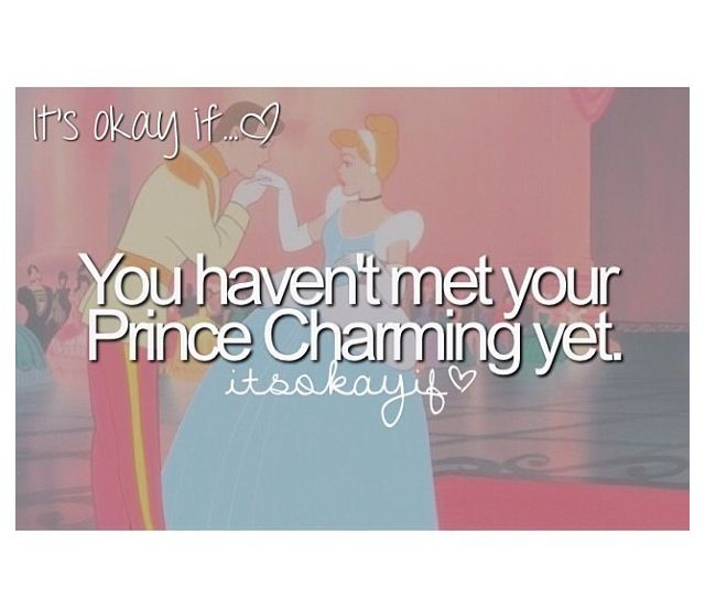 Saying Quotes About Sadness: It's Okay If You Haven't Met You're Prince Charming. It's