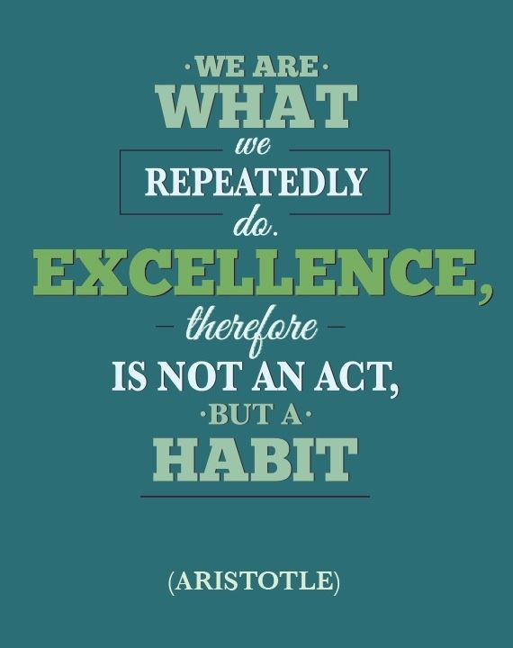 Habit will lead to excellence or disfunction. Follow a ...