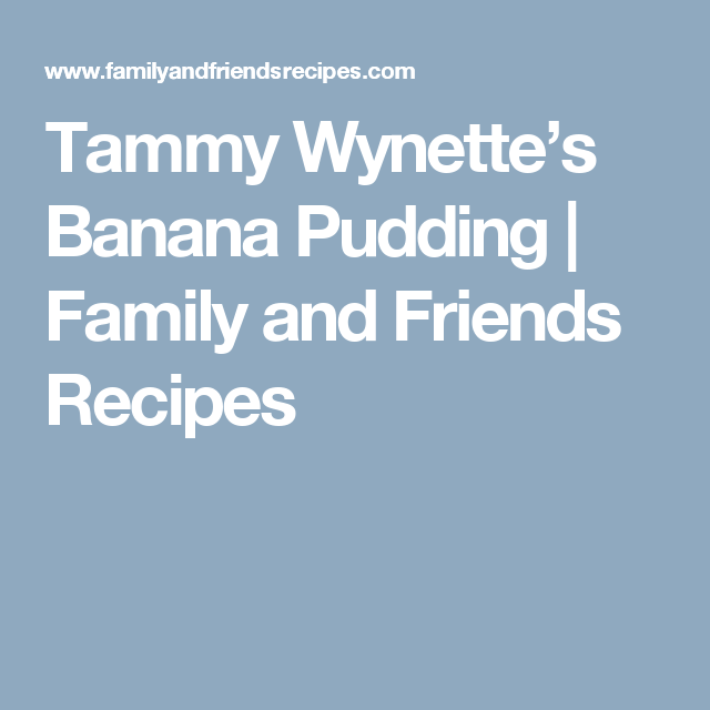 Tammy Wynette's Banana Pudding | Family and Friends Recipes