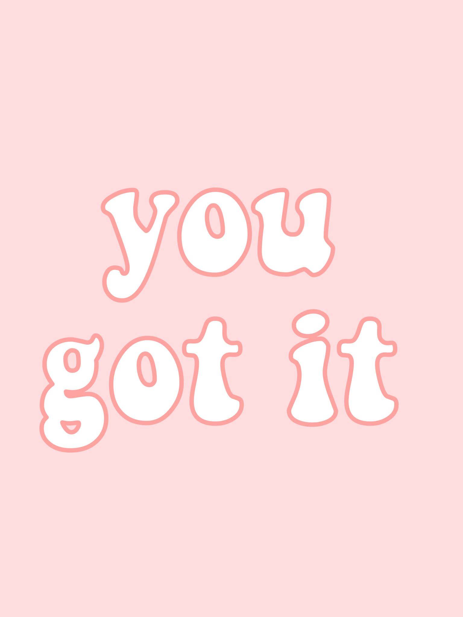 You Got It Quote Words Pink Aesthetic Vsco Artsy Tumblr Iphone