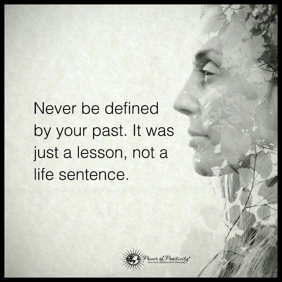 Never Be Defined By Your Past It Was Just A Lesson Not A Life