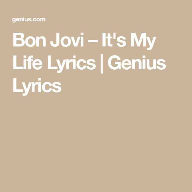 Bon Jovi It S My Life Lyrics Genius Lyrics Life Lyrics Lyrics Bon Jovi