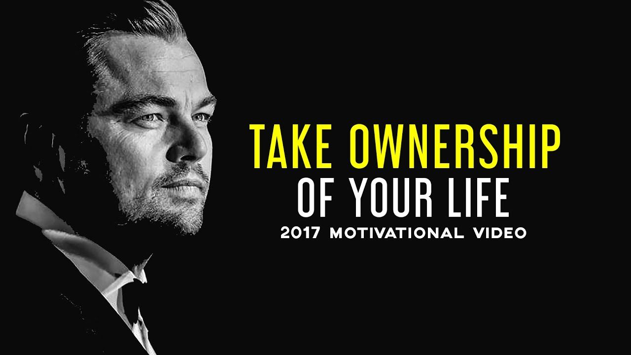 TAKE OWNERSHIP OF YOUR LIFE - A Must See Motivational Video 5