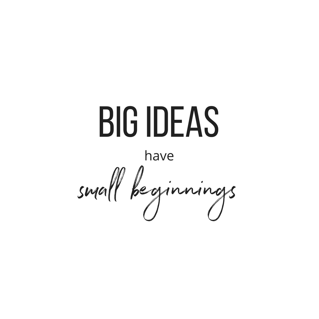 Big Ideas Have Small Beginnings Quote Decide Commit Succeed