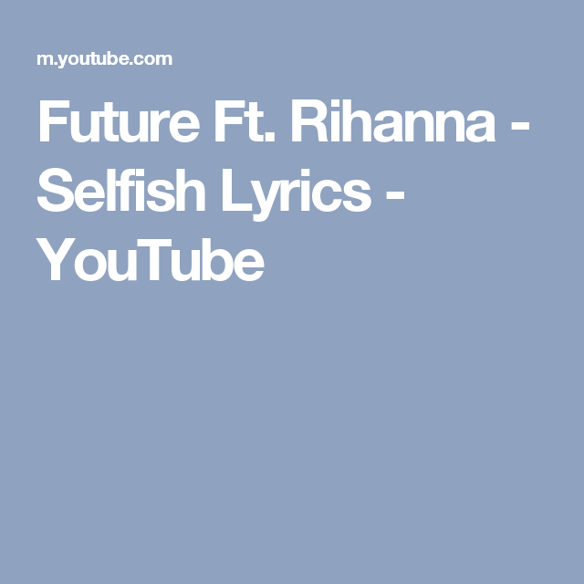 Future ft rihanna selfish lyrics youtube music pinterest future ft rihanna selfish lyrics youtube stopboris Images