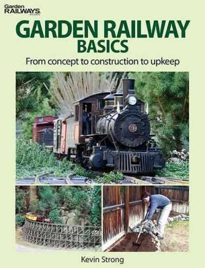 Garden Railway Basics From Concept To Construction To Upkeep Paperback Overstock Com Shopping The Best Deals Garden Railway Model Railroad Model Trains