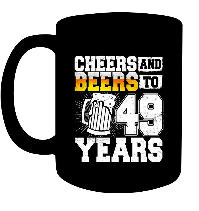 Cheers And Beers To 49 Years Old T Shirt 49th Birthday Coffee Cups Mugs