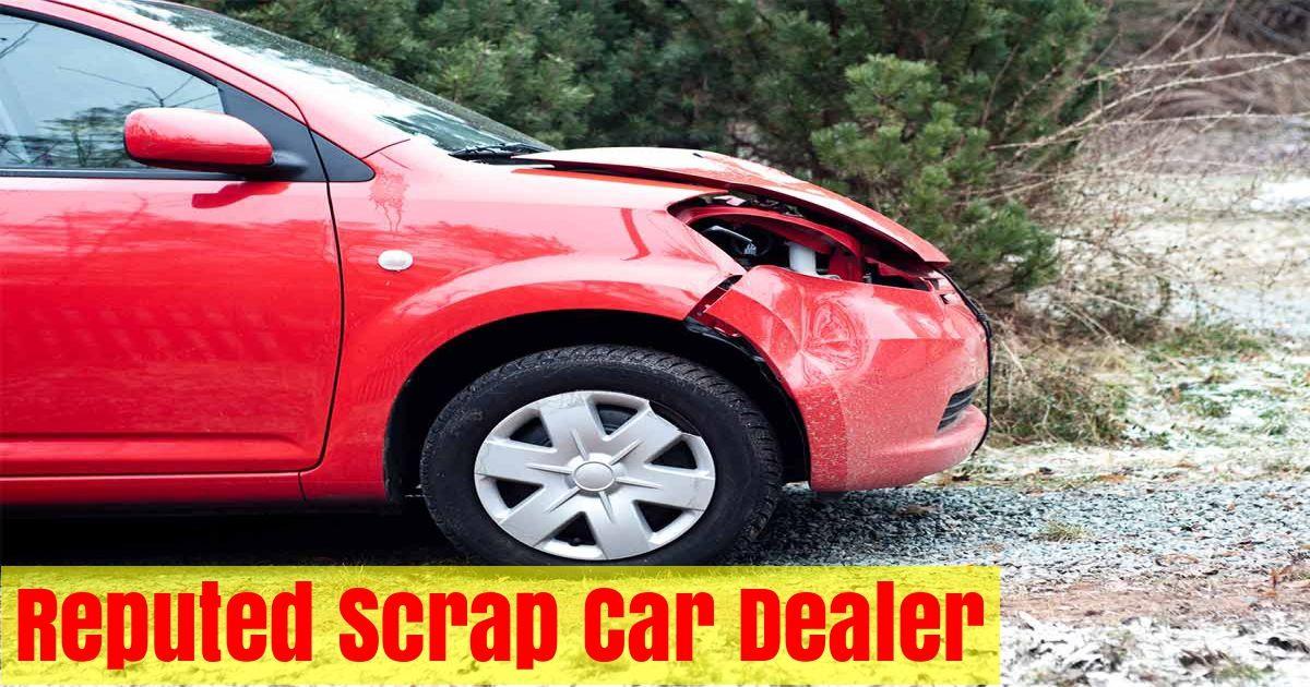 How to look for the reputed scrap car dealer Scrap car