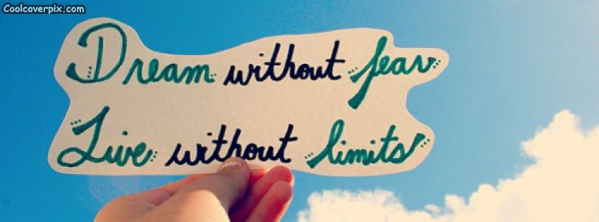 Dream without fear live without limits Inspirational Facebook quote cover that gives inspiration to get rid of all kind of fears and live in a way you want to and feel the freedom.