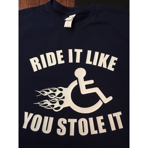 731fca63 Ride It Like You Stole It T-Shirt Funny Wheelchair ($16) ❤ liked on  Polyvore featuring tops, t-shirts, blue, women's clothing, navy blue tops,  navy t shirt ...