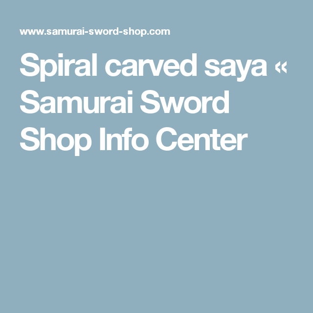 Spiral carved saya «             Samurai Sword Shop Info Center