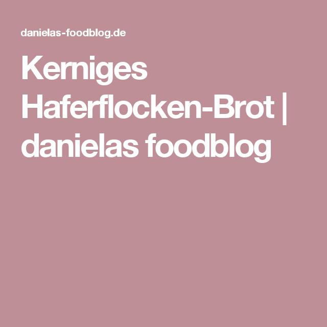 Kerniges Haferflocken-Brot | Brot | Bread, Gluten free und ...