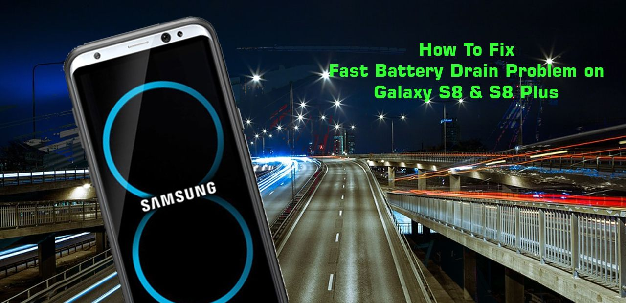 Fix Fast Battery Drain Issues On Samsung Galaxy S9 S9 Plus S8 S8 Plus Samsung Galaxy S9 Samsung Galaxy Galaxy S8