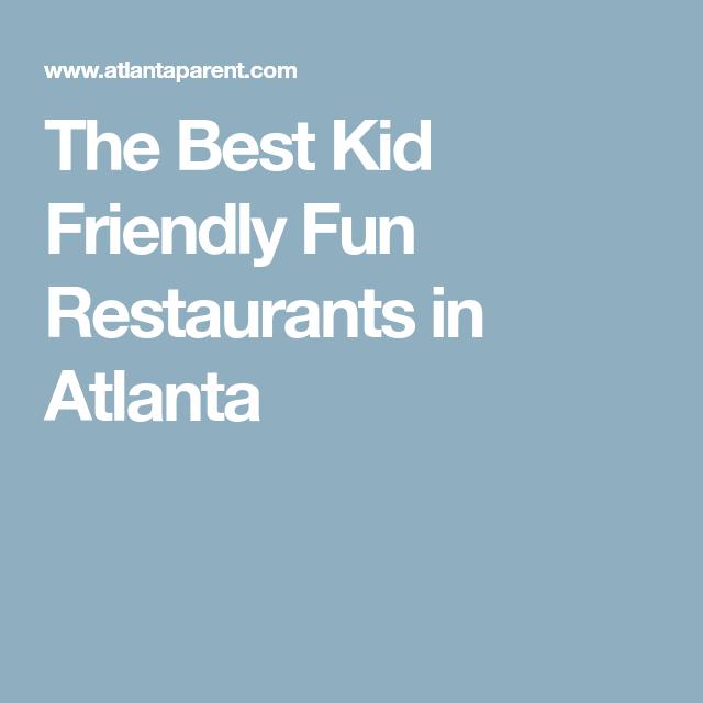 The Best Kid Friendly Fun Restaurants In Atlanta Travel