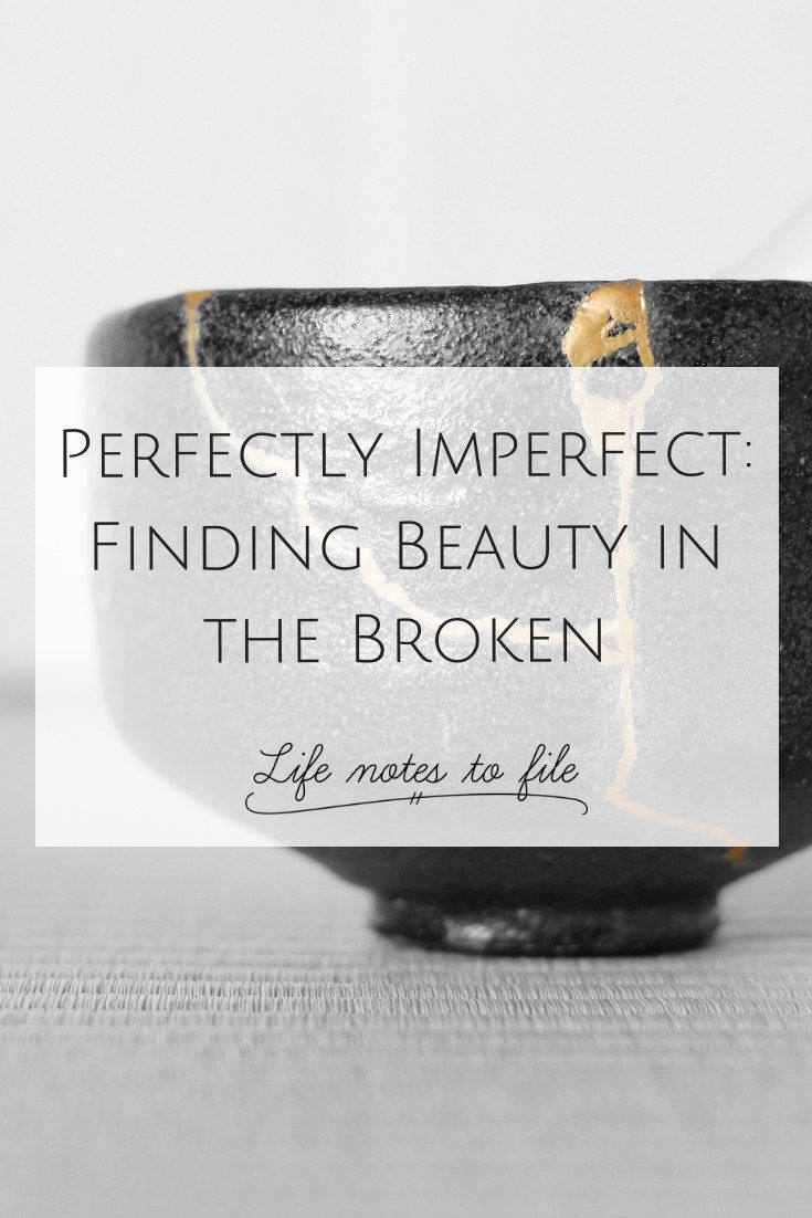 Perfectly Imperfect Blog: Perfectly Imperfect: Finding Beauty In The Broken