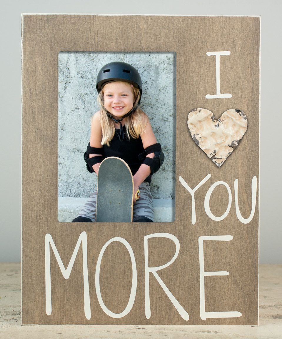 I Love You More Frame By Glory Haus Zulily Zulilyfinds Make