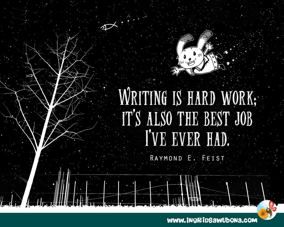 Author quote Writing is hard work; it's also the best job