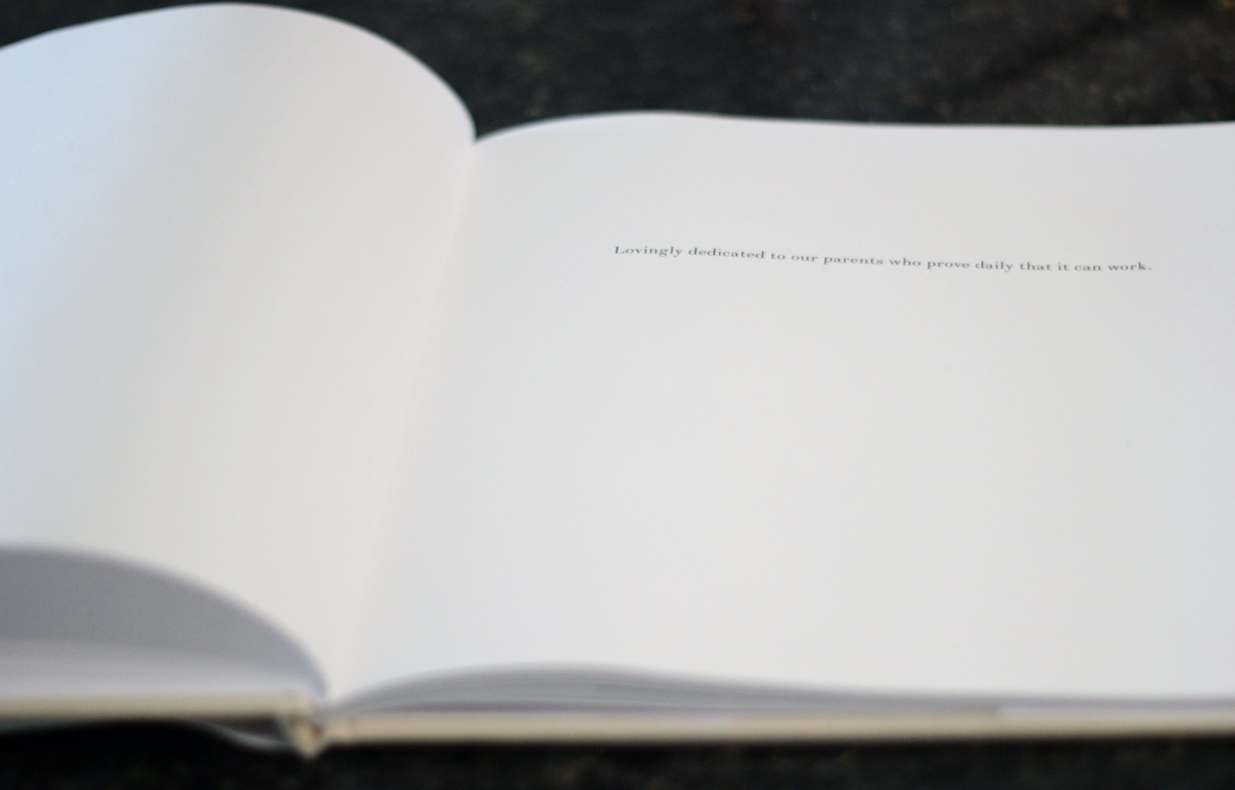 """""""Lovingly dedicated to our parents who prove daily that it can work."""" 